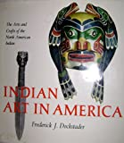 Indian Art in America : The Arts and Crafts of the North American Indian, Dockstader, Frederick J., 0883940086