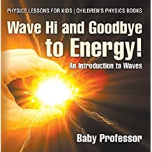 Wave Hi and Goodbye to Energy! An Introduction to Waves - Physics Lessons for Kids | Children's Physics Books