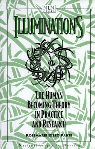 Illuminations: The Human Becoming Theory In Practice And Research (NATIONAL LEAGUE FOR NURSING SERIES (ALL NLN TITLES))