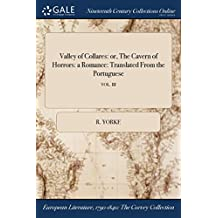 Valley of Collares: or, The Cavern of Horrors: a Romance: Translated From the Portuguese; VOL. III