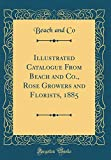 Amazon / Forgotten Books: Illustrated Catalogue from Beach and Co., Rose Growers and Florists, 1885 Classic Reprint (Beach and Co)