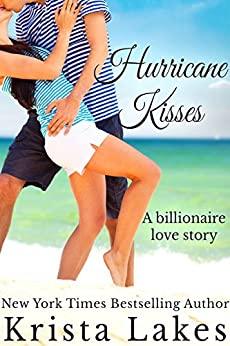 Hurricane Kisses: A Billionaire Love Story (The Kisses Series Book 5) by [Lakes, Krista]