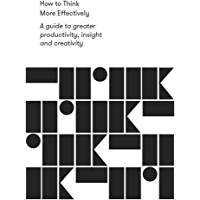 How to Think More Effectively: A guide to greater productivity, insight and creativity (English Edition)