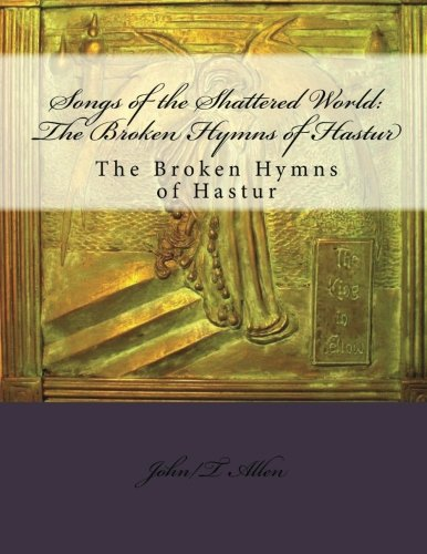Songs of the Shattered World: The Broken Hymns of Hastur: The Broken Hymns of Hastur