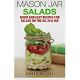 Mason Jar Salads: Quick and Easy Recipes for Salads on the Go, in a Jar