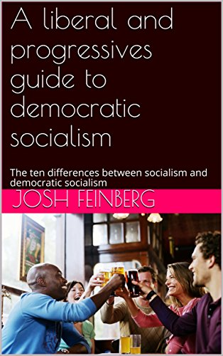 A liberal and progressives guide to democratic socialism: The ten differences between socialism and democratic socialism (#resistfacts Book 1)