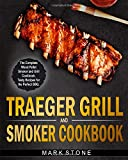 Traeger Grill & Smoker Cookbook: The Complete Wood Pellet Smoker and Grill Cookbook. Tasty Recipes for the Perfect BBQ