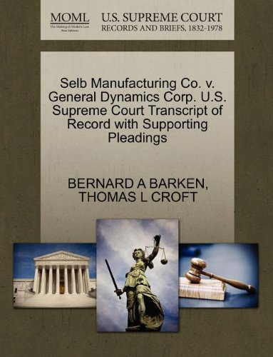 Selb Manufacturing Co  V  General Dynamics Corp  U S  Supreme Court Transcript Of Record With Supporting Pleadings