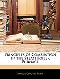 Principles of Combustion in the Steam Boiler Furnace, Arthur Deudney Pratt, 1141802848