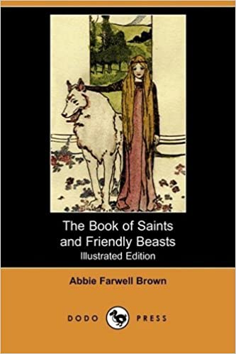 Book The Book of Saints and Friendly Beasts (Illustrated Edition) (Dodo Press) by Abbie Farwell Brown (2008-04-25)