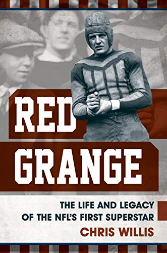 Illinois Red Grange - Red Grange: The Life and Legacy of the NFL's First Superstar
