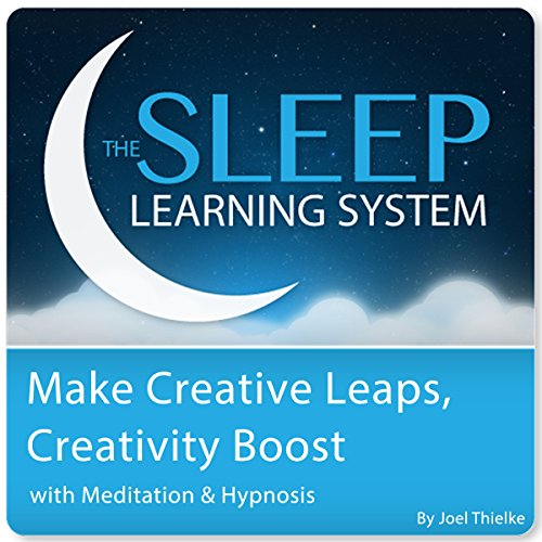 Make Creative Leaps, Creativity Boost with Meditation & Hypnosis: The Sleep Learning System
