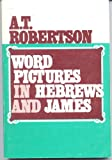 Word Pictures in Hebrews and James, A. T. Robertson, 0805413960