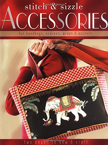 Download Stitch-and-Sizzle Accessories: Hot Handbags, Scarves, Wraps & Accents PDF