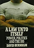 A Law Unto Itself: Power, Politics, and the IRS