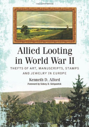 Allied Looting in World War II: Thefts of Art, Manuscripts, Stamps and Jewelry in Europe