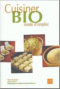 Cuisiner bio mode d'emploi par Valérie Cupillard