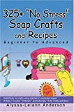 325+ No Stress Soap Crafts and Recipes, Alyssa Anderson, 0595664083