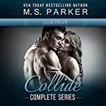Collide Complete Series Box Set: Club Prive | M. S. Parker