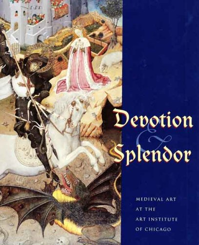 Devotion and Splendor: Medieval Art at the Art Institute of Chicago (Museum Studies)
