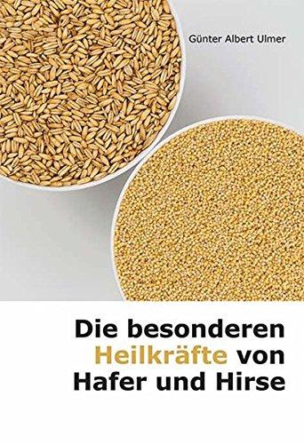 Die besonderen Heilkräfte von Hafer und Hirse Taschenbuch – 1. Februar 1991 Günter A. Ulmer 3924191468 Gesunde Ernährung Bodyshaping