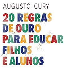 20 regras de ouro para educar filhos e alunos [20 Golden Rules for Educating Children and Students] Audiobook by Augusto Cury Narrated by Carlos Ferolli