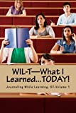 WIL-T—What I Learned...TODAY!: Journaling While Learning, ST-Volume 1 (WIL–T™—The Student Series)