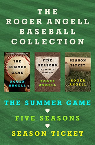 The Roger Angell Baseball Collection: The Summer Game, Five Seasons, and Season Ticket cover