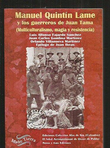 Manuel Quintín Lame Y Los Guerreros De Juan Tama: Multiculturalismo, Magia Y Resistencia Madre Tierra Spanish Edition