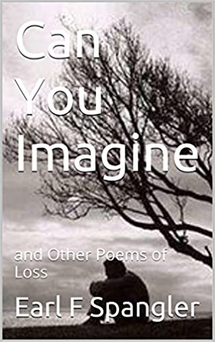 Kostenloser Download von Lehrbüchern Can You Imagine: and Other Poems of Loss by Earl F Spangler PDF