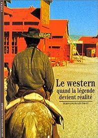 Le Western : Quand la légende devient réalité par Jean-Louis Leutrat