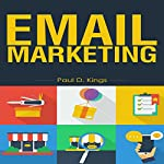 Email Marketing: List Building and Campaigns | Paul D. Kings