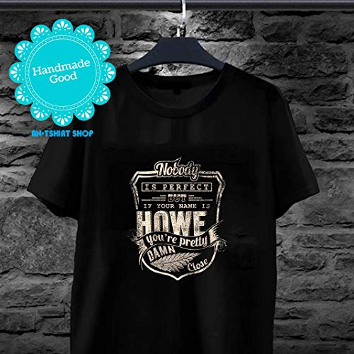 Your Name Is Howe You're Pretty Damn Close Perfect Howe Tshirt for biker