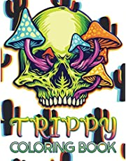 Trippy Coloring Book: Adult Stress Relief Art Stoner Weed Fun Psychedelic High Cool Activity Drug Mushroom Hippie Mental Health Inappropriate Peace Memories Day Monster Awesome Smoke Dream Novelty Alien Power Up Image Crafter Swear Tiny Nostalgia Fantasy