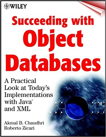 Succeeding with Object Databases: A Practical Look at Todays Implementations with Java and XML