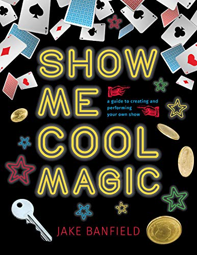 Show Me Cool Magic: Choose your tricks… build your act… wow your fans!