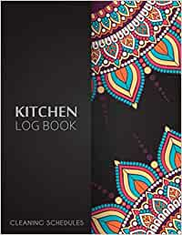 Kitchen Log Book Cleaning Schedule: Cleaning Records Notebook Perfect for Any Commercial Kitchen or Business, Cleaning Daily Log Book Kitchen ... Logbook, 8.5 x 11, 120 Pages, Large Log Book