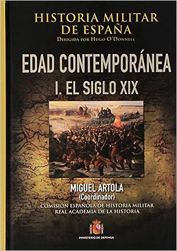 Historia militar de España. IV. Edad Contemporánea: Volúmen I 1808-1898: Amazon.es: Artola, Miguel: Libros
