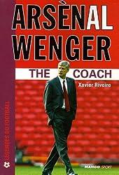 Arsènal Wenger : The Coach