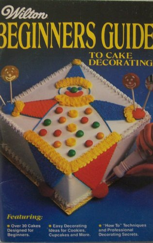 Wilton Cake Decorating Ideas (Wilton Beginners Guide to Cake Decorating)