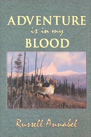 (Adventure is in My Blood (Annabel Adventure Series/Russell Annabel, Vol 3))