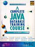 img - for A Complete Java Database Training Course: The Ultimate Cyber Classroom (Prentice Hall Complete Training Courses) book / textbook / text book