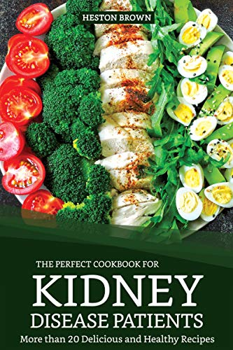 The Perfect Cookbook for Kidney Disease Patients: More than 20 Delicious and Healthy Recipes by Heston Brown