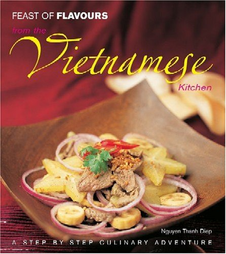 Feast of Flavours from the Vietnamese Kitchen by Nguyen Thanh Diep