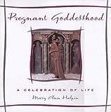 Pregnant Goddesshood, Mary A. Halpin, 1575440288