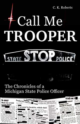 Call Me Trooper: The Chronicles of a Michigan State Police Officer by [Roberts, C. K.]