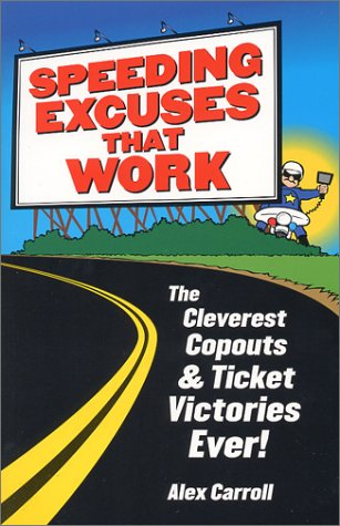 Speeding Excuses That Work: The Cleverest Copouts and Ticket Victories Ever (Best Excuse For Speeding Ticket)