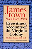 Jamestown Narratives : Eyewitness Accounts of the Virginia Colony, the First Decade, 1607-1617, Edward Wright Haile, 0966471202