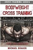 Bodyweight Cross Training: Cross Training mit dem eigenen Körpergewicht (Cross Training Series)