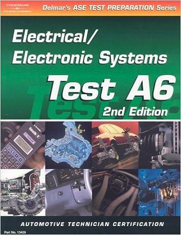 ASE Test Prep Series -- Automobile (A6): Automotive Electrical-Electronics Systems (ASE Test Prep: Electrical/Electronics Systems Test A6)